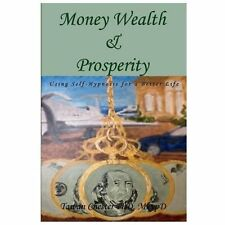Money Wealth and Prosperity : Using Self Hypnosis for a Better Life by Tawan...