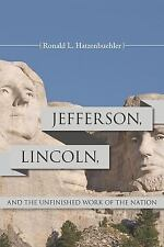 JEFFERSON, LINCOLN, AND THE UNFINISHED WORK OF THE NATION - HATZENBUEHLER, RONAL