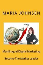 Multilingual Digital Marketing : Become the Market Leader: By Johnsen, Maria
