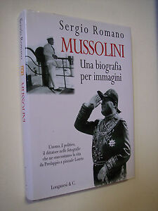ROMANO Sergio: MUSSOLINI UNA BIOGRAFIA PER IMMAGINI Longanesi 2000 - fascismo