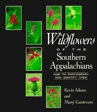 Wildflowers of the Southern Appalachians: How to Photograph and Identify Them b