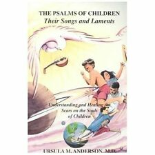 The Psalms of Children : Their Songs and Laments : Understanding & Healing th...