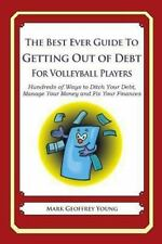 The Best Ever Guide to Getting Out of Debt for Volleyball Players : Hundreds...