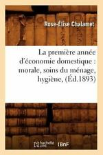 La Premiere Annee D'Economie Domestique: Morale, Soins Du Menage, Hygiene, (Ed.1