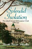 Splendid Isolation: The Jekyll Island Millionaires' Club 1888-1942: By Pamela...