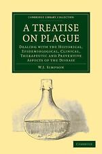 A Treatise on Plague : Dealing with the Historical, Epidemiological,...