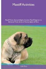 Mastiff Activities Mastiff Tricks, Games and Agility. Includes: Mastiff.