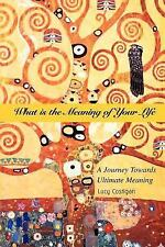 What Is the Meaning of Your Life : A Journey Towards Ultimate Meaning by Lucy...