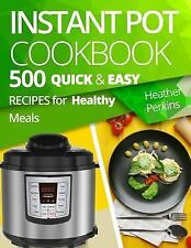 Instant Pot Cookbook 500 Quick and Easy Recipes Healthy Meals by Heather Perkins