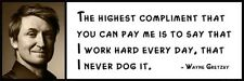 Wall Quote - WAYNE GRETZKY - The highest compliment that you can pay me is to