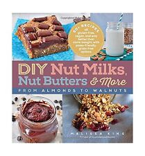 DIY Nut Milks Nut Butters and More: From Almonds to Walnuts Free Shipping