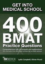 Get into Medical School. 400 BMAT Practice Questions. With contributions from ,