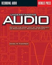 Understanding Audio : Getting the Most Out of Your Project or Professional...