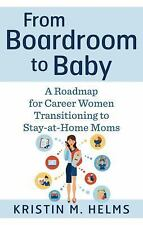 From Boardroom to Baby : A Roadmap for Career Women Transitioning to...