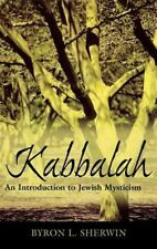 Kabbalah : An Introduction to Jewish Mysticism by Byron L. Sherwin (2006,...