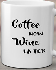 """Unique """"Coffee Now ~ Wine Later"""" Mug/Coffee Cup ~ Great Gift!"""