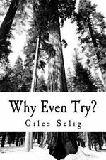 Why Even Try? : What Difference Is It Going to Make by Giles Selig (2014,...