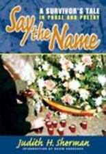 Say the Name: A Survivor's Tale in Prose and Poetry by Sherman, Judith H.