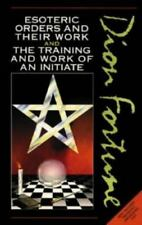 Dion Fortune's Esoteric Orders and Their Work and the Training and Work of the