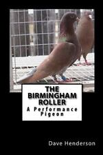 The Birmingham Roller : A Performance Pigeon by Dave Henderson (2014, Paperback)
