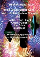 Multi-Stage Space Guns, Micro-Pulse Nuclear Rockets, and Faster-Than-Light Quark