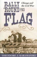 Rally 'Round the Flag : Chicago and the Civil War by Theodore J. Karamanski...