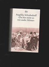 """Angelika Schrobsdorff ~ """"""""Du bist nicht so wie andre Mütter"""""""":  9783423119160"""