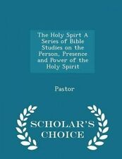 The Holy Spirt a Series of Bible Studies on the Person, Presence  by Pastor