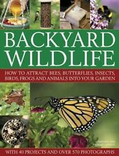Backyard Wildlife: How to Attract Bees, Butterflies, Insects, Birds, Frogs