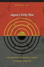 Japan's Holy War: The Ideology of Radical Shinto Ultranationalism by Walter...