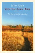 Dear Heart, Come Home: The Path of Midlife Spirituality by Joyce Rupp