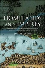 Homelands and Empires : Indigenous Spaces, Imperial Fictions, and Competition.