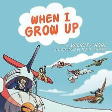 When I Grow Up by Valicity Hohl (2012, Paperback)