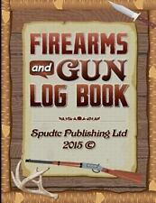 Firearms and Gun Log Book : Acquisitions, Disposals, Maintenances and Repairs...