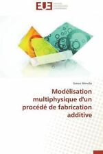 Modelisation Multiphysique d'un Procede de Fabrication Additive by Morville...