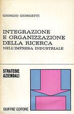 Giorgio Giorgetti INTEGRAZIONE ORGANIZZAZIONE DELLA RICERCA IMPRESA INDUSTRIALE