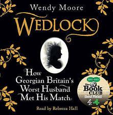 Wedlock: How Georgian Britain's Worst Husband Met His Match by Wendy Moore (CD-A