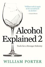 Alcohol Explained 2: Tools for a Stronger Sobriety by William Porter: New