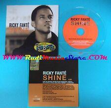 CD Singolo RICKY FANTE' Shine 07243 8726272 0 ITALY 2005 PROMO CARDSLEEVE(S25)