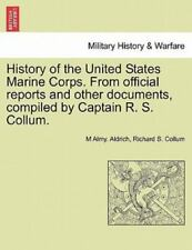 History of the United States Marine Corps from Official Reports and Other.