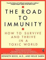 Road to Immunity : How to Survive and Thrive in a Toxic World Kenneth Bock