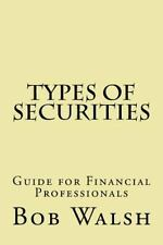 Types of Securities : Guide for Financial Professionals by Bob Walsh (2015,...