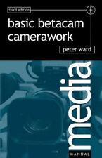 Basic Betacam Camerawork by Peter Ward (2001, Paperback, Revised)