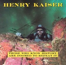 Those Who Know History Are Doomed to Repeat It, Henry Kaiser, New
