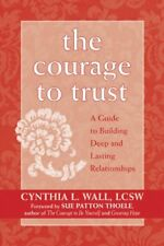 The Courage to Trust: A Guide to Building Deep and