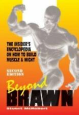 Beyond Brawn : The Insider's Encyclopedia on How to Build Muscle and Might by...