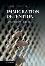 Immigration Detention : Law, History, Politics by Daniel Wilsher (2011,...