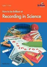 NEW How to Be Brilliant at Recording in Science by N. Burton