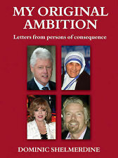 My Original Ambition: Letters from Persons of Consequence, Shelmerdine, Dominic,