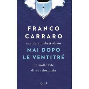 Franco Carraro - Mai dopo le ventitré. Le molte vite di un riformista-Come nuovo
